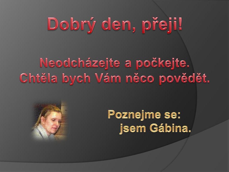 Jak jsem uvedla na první stránce, jmenuji se Gábina a ještě doplním příjmení Urválková.