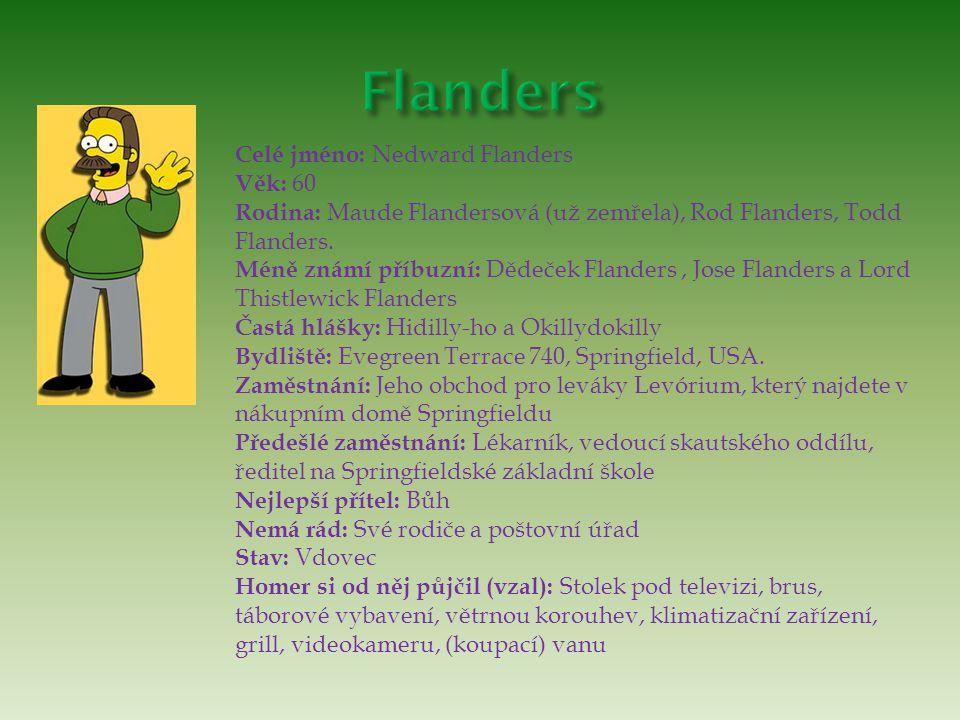 Celé jméno: Nedward Flanders Věk: 60 Rodina: Maude Flandersová (už zemřela), Rod Flanders, Todd Flanders. Méně známí příbuzní: Dědeček Flanders, Jose