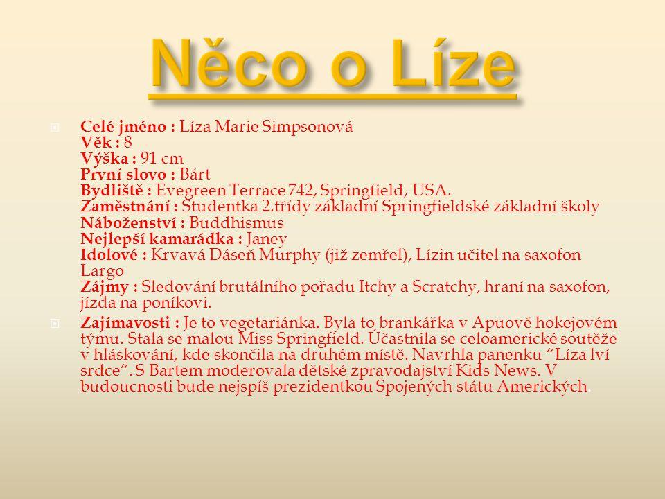  Celé jméno : Líza Marie Simpsonová Věk : 8 Výška : 91 cm První slovo : Bárt Bydliště : Evegreen Terrace 742, Springfield, USA.