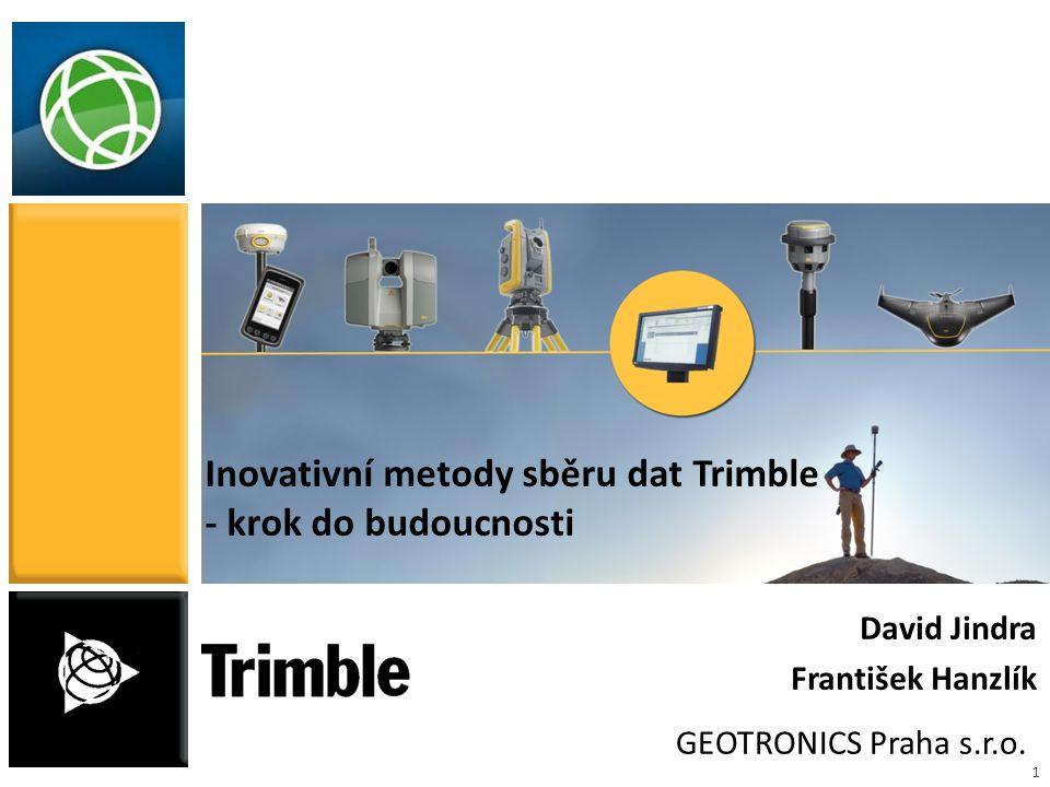 1 Inovativní metody sběru dat Trimble - krok do budoucnosti GEOTRONICS Praha s.r.o. David Jindra František Hanzlík