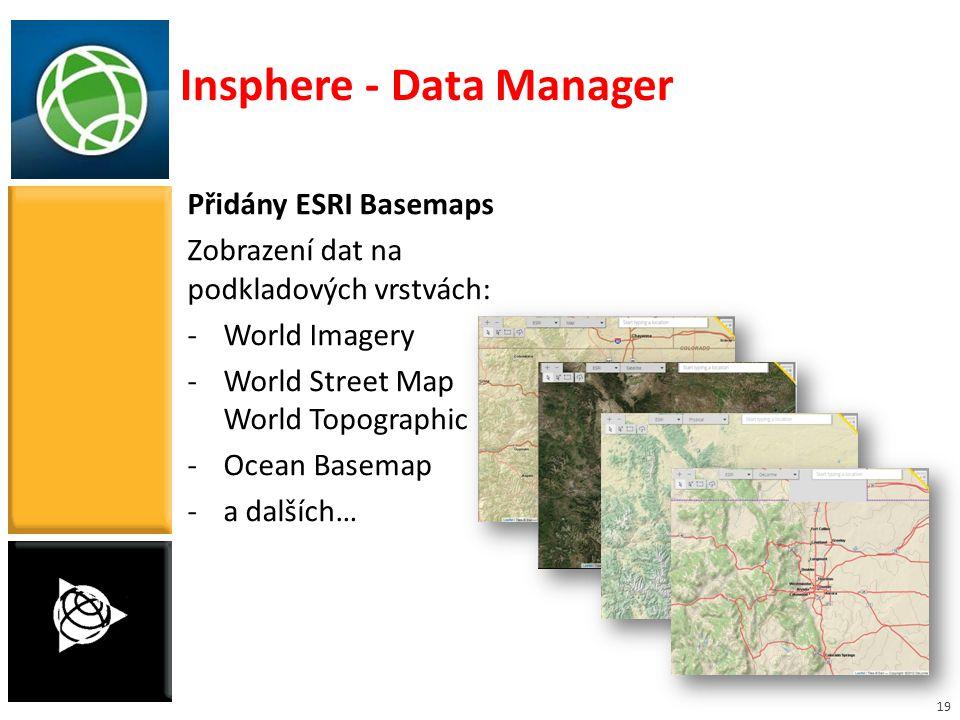 19 Přidány ESRI Basemaps Zobrazení dat na podkladových vrstvách: -World Imagery -World Street Map World Topographic -Ocean Basemap -a dalších… Inspher