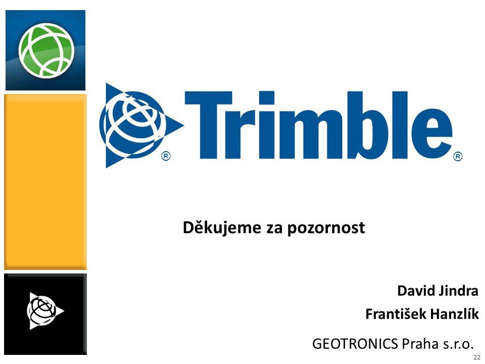 22 Děkujeme za pozornost GEOTRONICS Praha s.r.o. David Jindra František Hanzlík ® ®