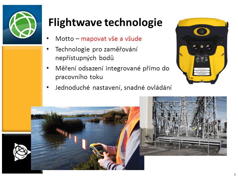 9 Flightwave technologie Motto – mapovat vše a všude Technologie pro zaměřování nepřístupných bodů Měření odsazení integrované přímo do pracovního tok