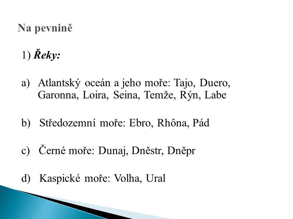 1) Řeky: a) Atlantský oceán a jeho moře: Tajo, Duero, Garonna, Loira, Seina, Temže, Rýn, Labe b) Středozemní moře: Ebro, Rhôna, Pád c) Černé moře: Dun