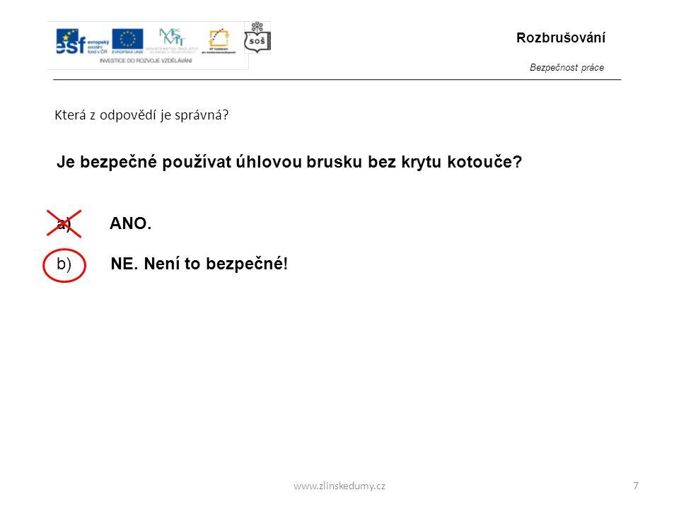 www.zlinskedumy.cz Která z odpovědí je správná.8 Mohou se řezné kotouče používat také k broušení.