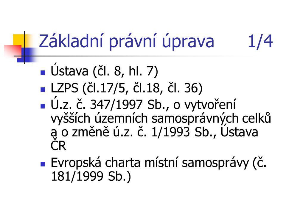 Základní právní úprava 1/4 Ústava (čl. 8, hl. 7) LZPS (čl.17/5, čl.18, čl. 36) Ú.z. č. 347/1997 Sb., o vytvoření vyšších územních samosprávných celků