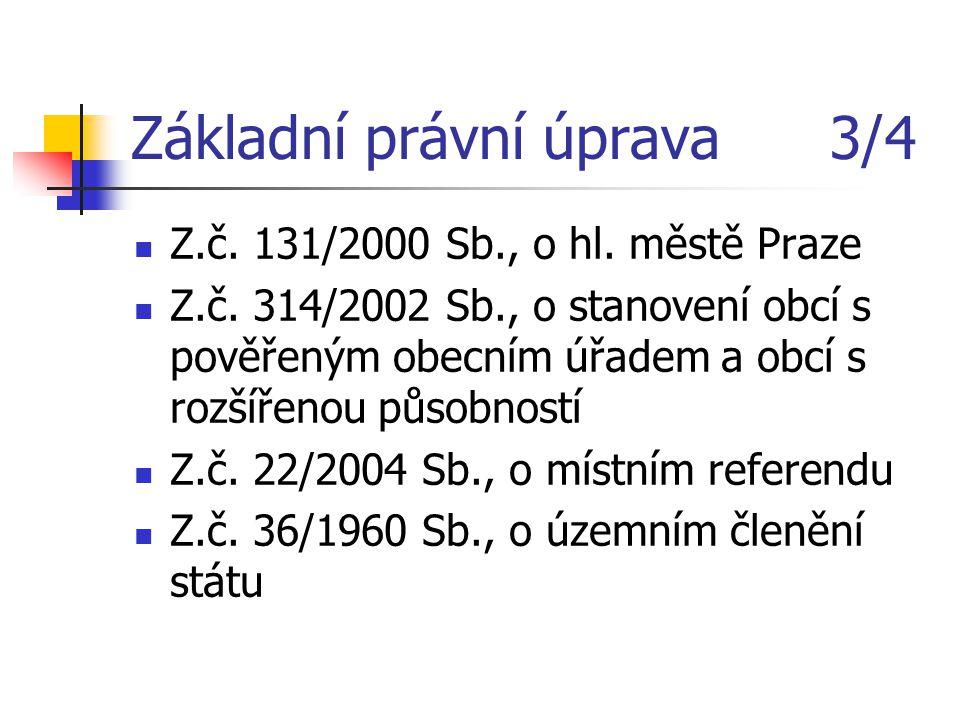 Základní právní úprava 3/4 Z.č. 131/2000 Sb., o hl. městě Praze Z.č. 314/2002 Sb., o stanovení obcí s pověřeným obecním úřadem a obcí s rozšířenou půs