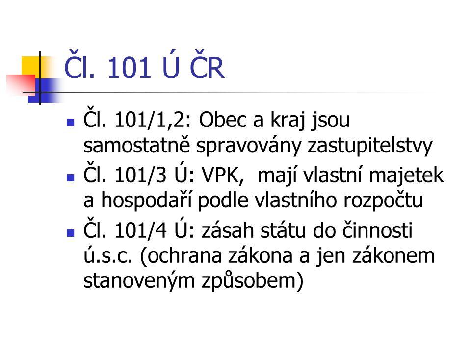 Čl. 101 Ú ČR Čl. 101/1,2: Obec a kraj jsou samostatně spravovány zastupitelstvy Čl. 101/3 Ú: VPK, mají vlastní majetek a hospodaří podle vlastního roz