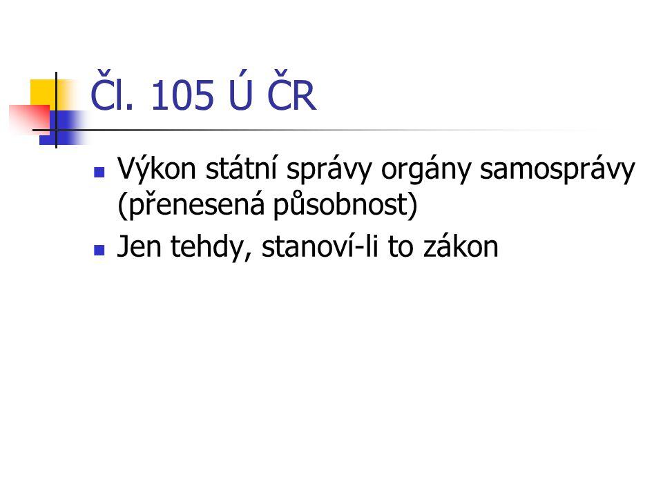 Čl. 105 Ú ČR Výkon státní správy orgány samosprávy (přenesená působnost) Jen tehdy, stanoví-li to zákon