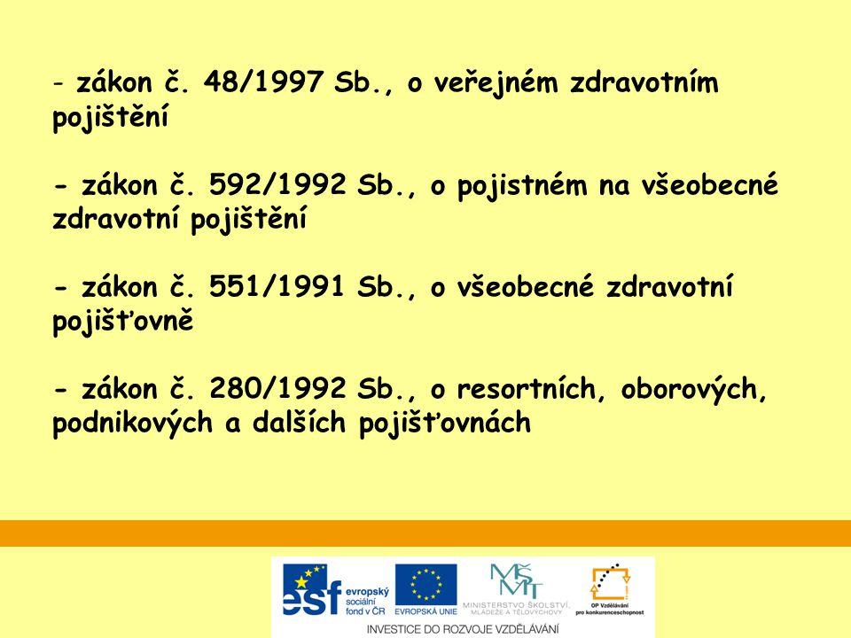 - zákon č. 48/1997 Sb., o veřejném zdravotním pojištění - zákon č. 592/1992 Sb., o pojistném na všeobecné zdravotní pojištění - zákon č. 551/1991 Sb.,