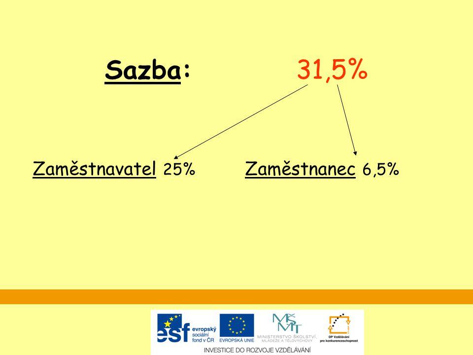 Sazba: 31,5% Zaměstnavatel 25% Zaměstnanec 6,5%