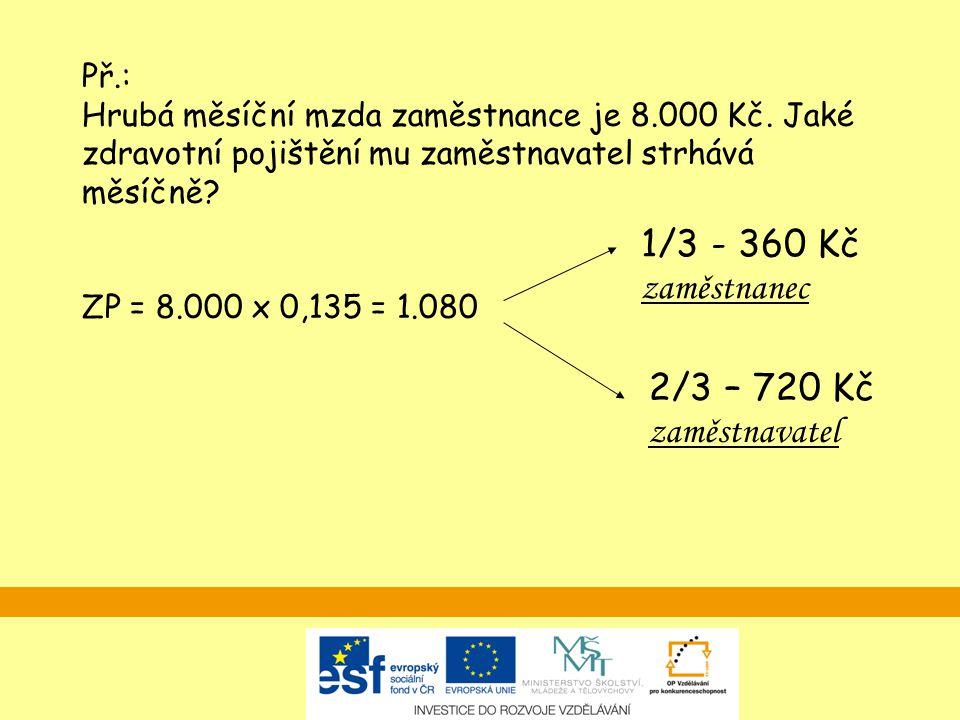 Minimální vyměřovací základ zaměstnance je tvořen minimální mzdou, která je od 1.1.2007 rovna 8.000 Kč.