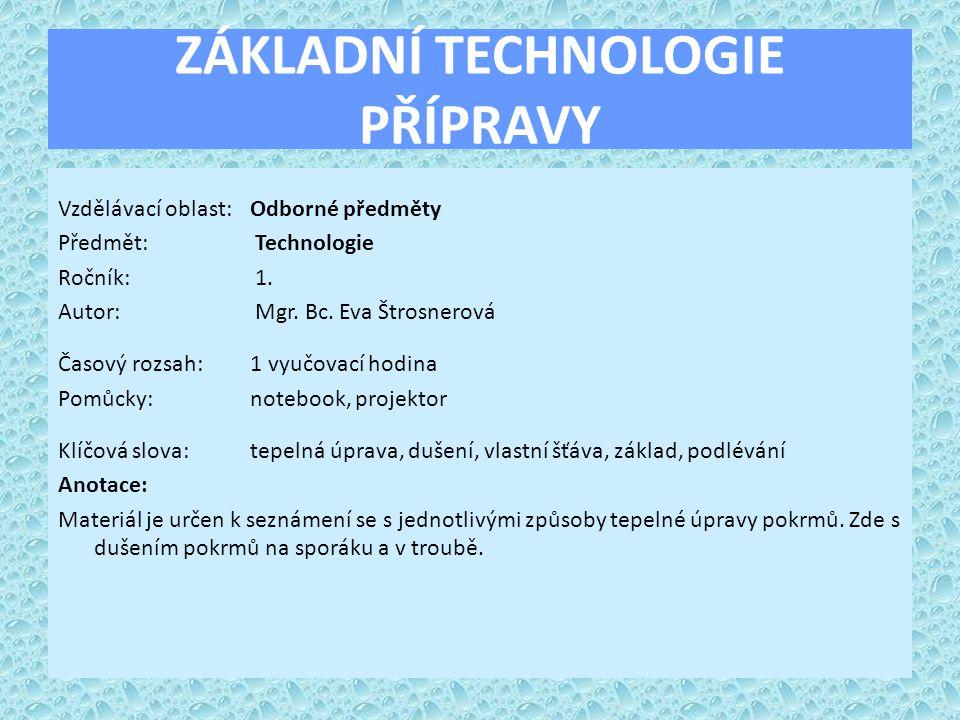 ZÁKLADNÍ TECHNOLOGIE PŘÍPRAVY Vzdělávací oblast:Odborné předměty Předmět: Technologie Ročník: 1. Autor: Mgr. Bc. Eva Štrosnerová Časový rozsah:1 vyučo