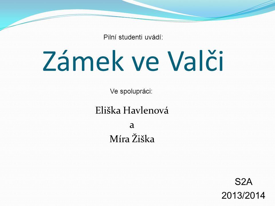 Zámek ve Valči Eliška Havlenová a Míra Žiška S2A 2013/2014 Pilní studenti uvádí: Ve spolupráci: