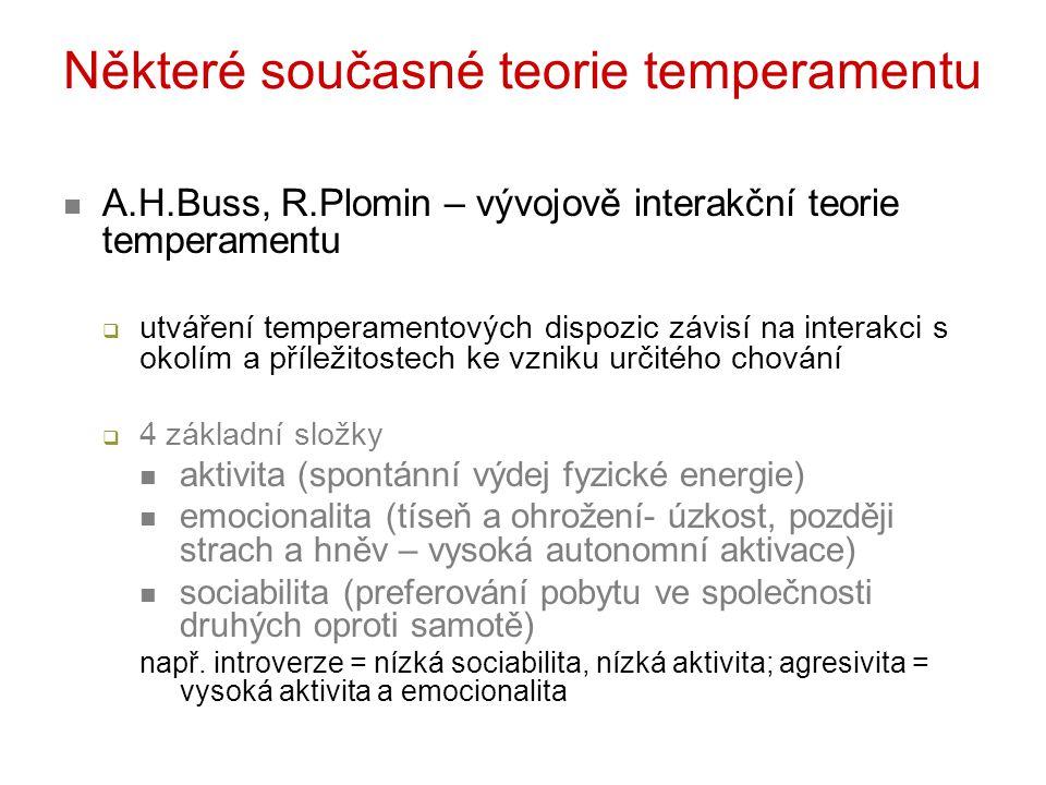 A.H.Buss, R.Plomin – vývojově interakční teorie temperamentu  utváření temperamentových dispozic závisí na interakci s okolím a příležitostech ke vzn