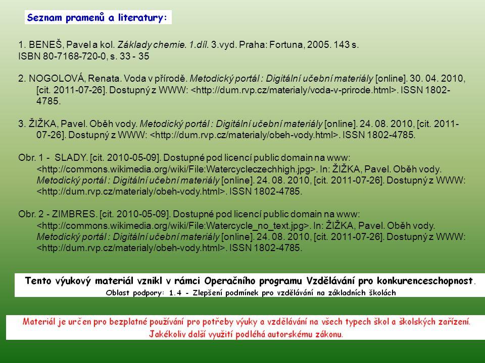 1. BENEŠ, Pavel a kol. Základy chemie. 1.díl. 3.vyd. Praha: Fortuna, 2005. 143 s. ISBN 80-7168-720-0, s. 33 - 35 2. NOGOLOVÁ, Renata. Voda v přírodě.
