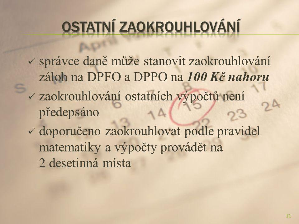 správce daně může stanovit zaokrouhlování záloh na DPFO a DPPO na 100 Kč nahoru zaokrouhlování ostatních výpočtů není předepsáno doporučeno zaokrouhlovat podle pravidel matematiky a výpočty provádět na 2 desetinná místa 11