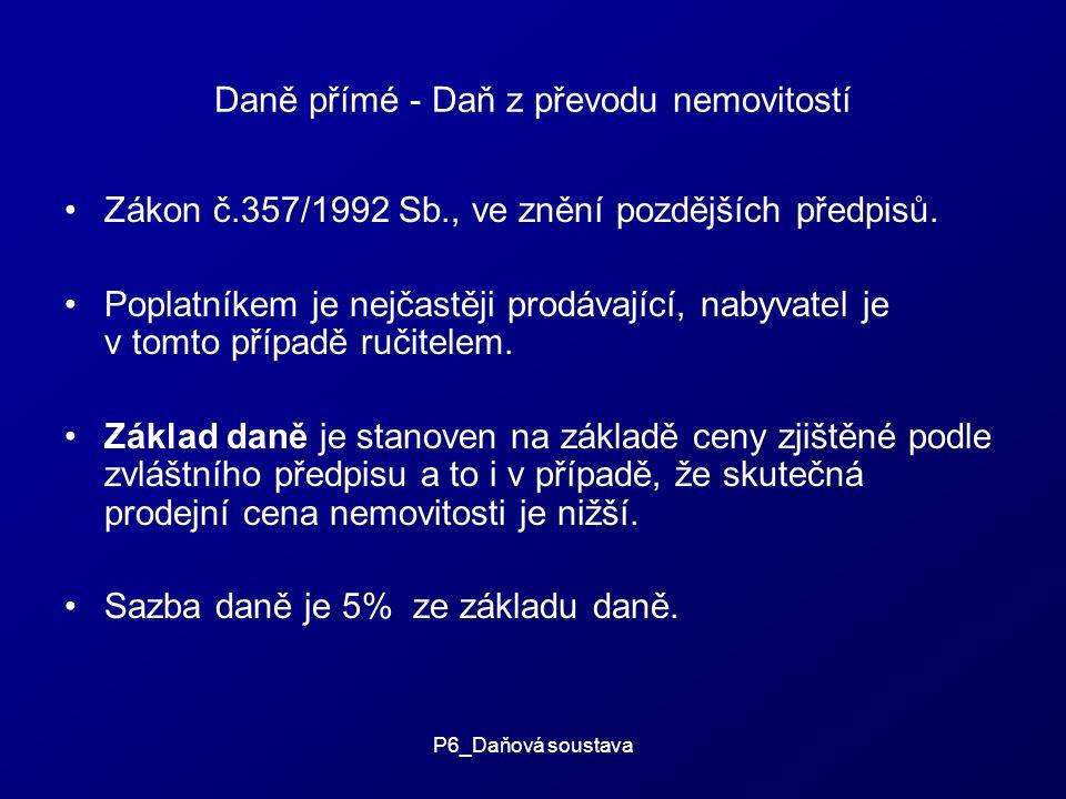 P6_Daňová soustava Daně přímé - Daň z převodu nemovitostí Zákon č.357/1992 Sb., ve znění pozdějších předpisů.