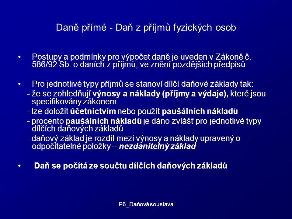 P6_Daňová soustava Daně přímé - Daň z příjmů fyzických osob Postupy a podmínky pro výpočet daně je uveden v Zákoně č.