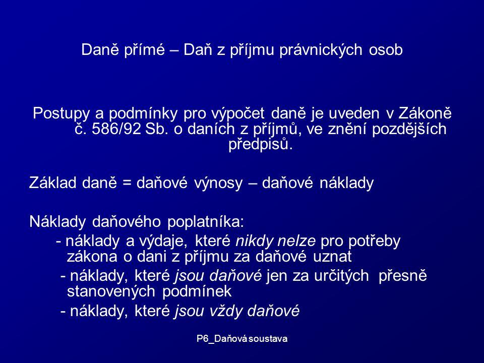 P6_Daňová soustava Daně přímé – Daň z příjmu právnických osob Postupy a podmínky pro výpočet daně je uveden v Zákoně č.