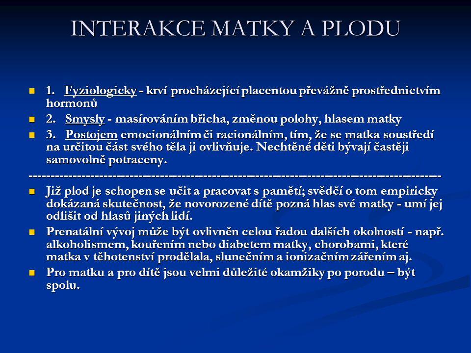 INTERAKCE MATKY A PLODU 1. Fyziologicky - krví procházející placentou převážně prostřednictvím hormonů 1. Fyziologicky - krví procházející placentou p