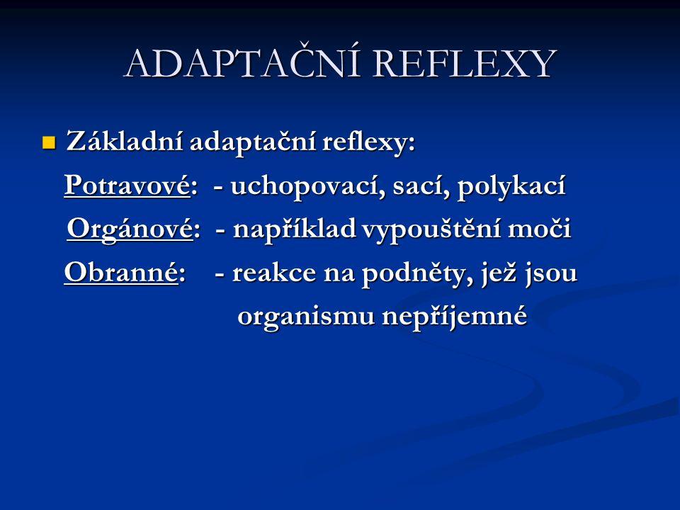 ADAPTAČNÍ REFLEXY Základní adaptační reflexy: Základní adaptační reflexy: Potravové: - uchopovací, sací, polykací Potravové: - uchopovací, sací, polyk