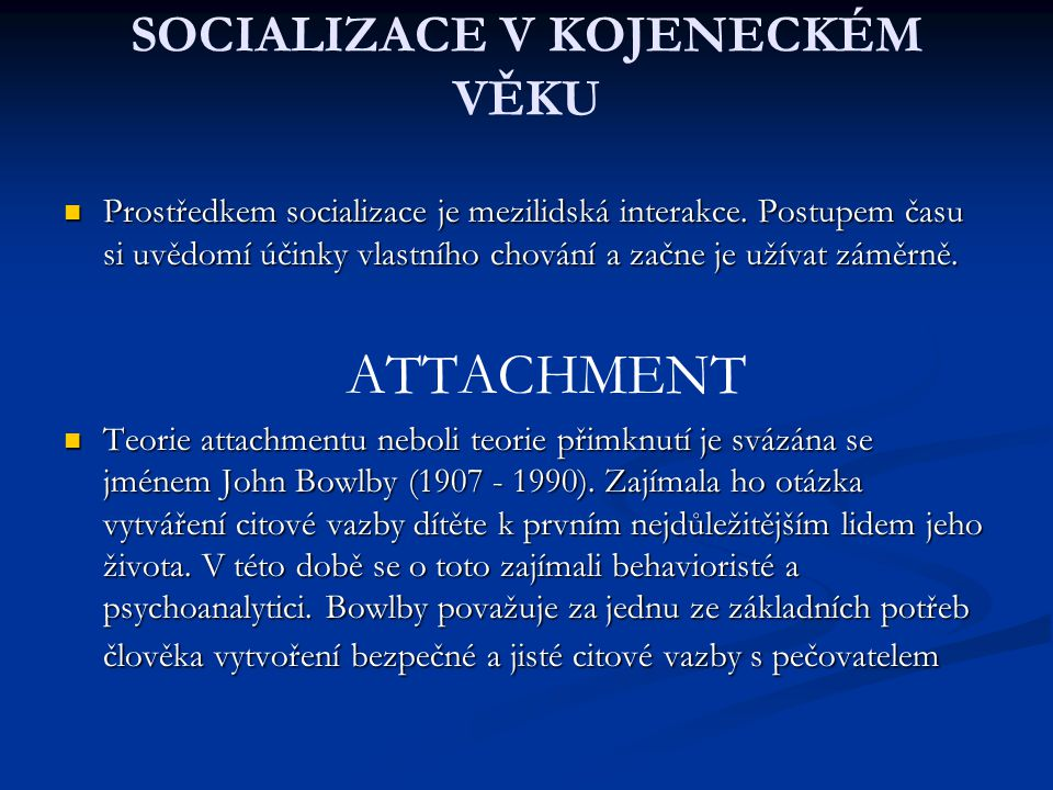 SOCIALIZACE V KOJENECKÉM VĚKU Prostředkem socializace je mezilidská interakce. Postupem času si uvědomí účinky vlastního chování a začne je užívat zám