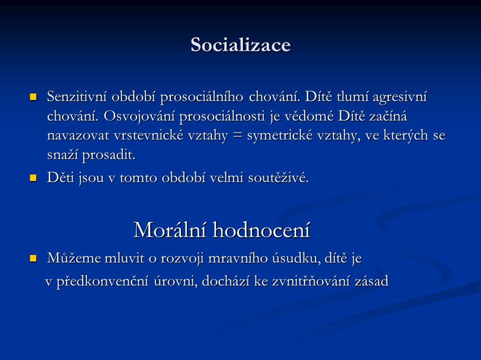 Socializace Senzitivní období prosociálního chování. Dítě tlumí agresivní chování. Osvojování prosociálnosti je vědomé Dítě začíná navazovat vrstevnic