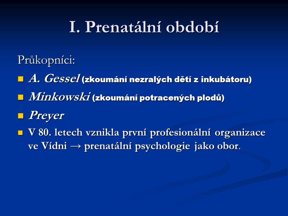 I. Prenatální období Průkopníci: A. Gessel (zkoumání nezralých dětí z inkubátoru) A. Gessel (zkoumání nezralých dětí z inkubátoru) Minkowski (zkoumání