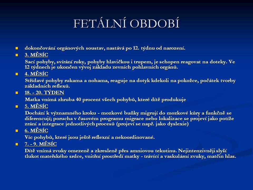 FETÁLNÍ OBDOBÍ dokončování orgánových soustav, nastává po 12. týdnu od narození. dokončování orgánových soustav, nastává po 12. týdnu od narození. 3.