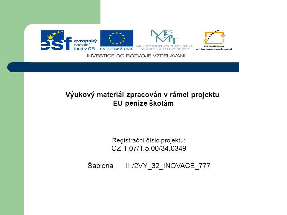 Výukový materiál zpracován v rámci projektu EU peníze školám Registrační číslo projektu: CZ.1.07/1.5.00/34.0349 Šablona III/2VY_32_INOVACE_777