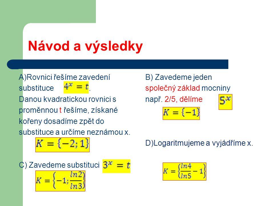 Návod a výsledky A)Rovnici řešíme zavedení substituce.
