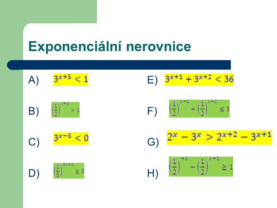 Návod a řešení A)Pravou stranu nerovnice vyjádříme jako 3 0.Základ je větší než 1, znaménko nerovnosti zůstává.
