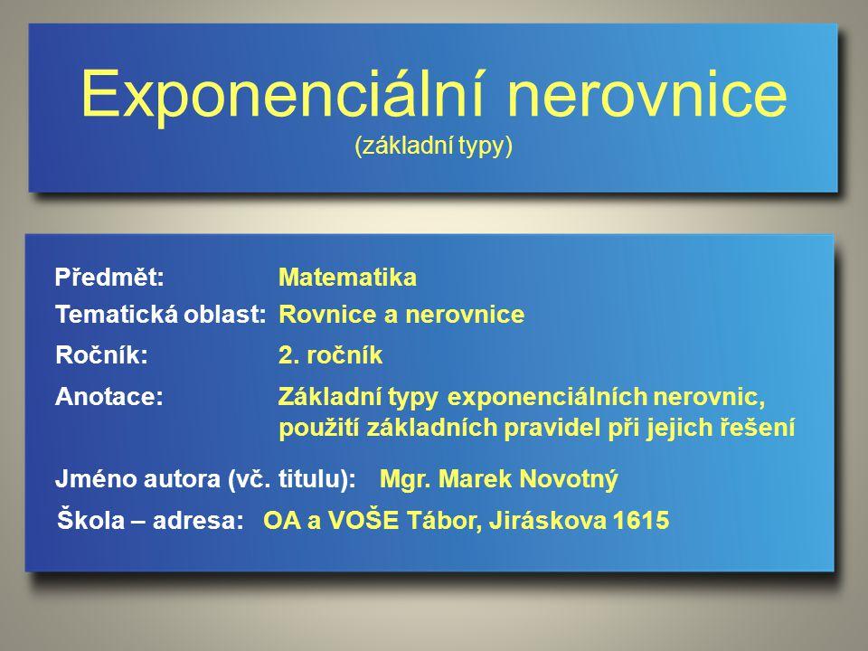 Exponenciální nerovnice Exponenciální nerovnice je nerovnice, kde se vyskytuje neznámá v exponentu.