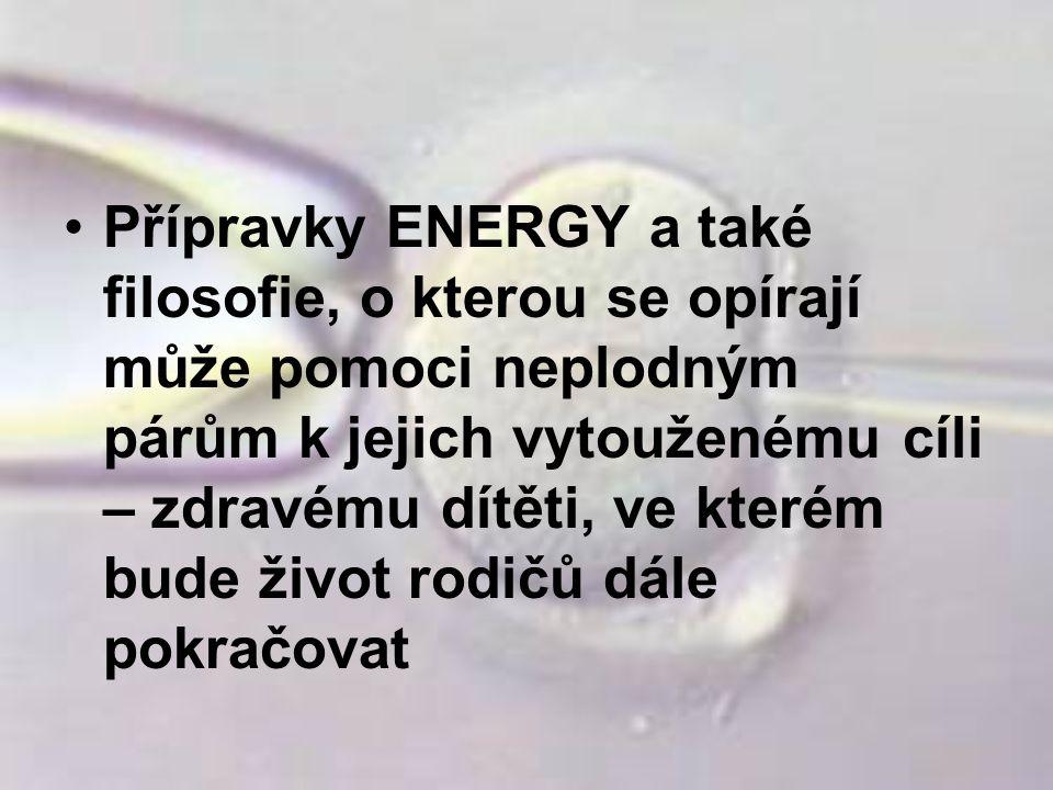 Přípravky ENERGY a také filosofie, o kterou se opírají může pomoci neplodným párům k jejich vytouženému cíli – zdravému dítěti, ve kterém bude život r