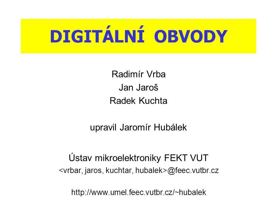 DIGITÁLNÍ OBVODY Radimír Vrba Jan Jaroš Radek Kuchta upravil Jaromír Hubálek Ústav mikroelektroniky FEKT VUT @feec.vutbr.cz http://www.umel.feec.vutbr