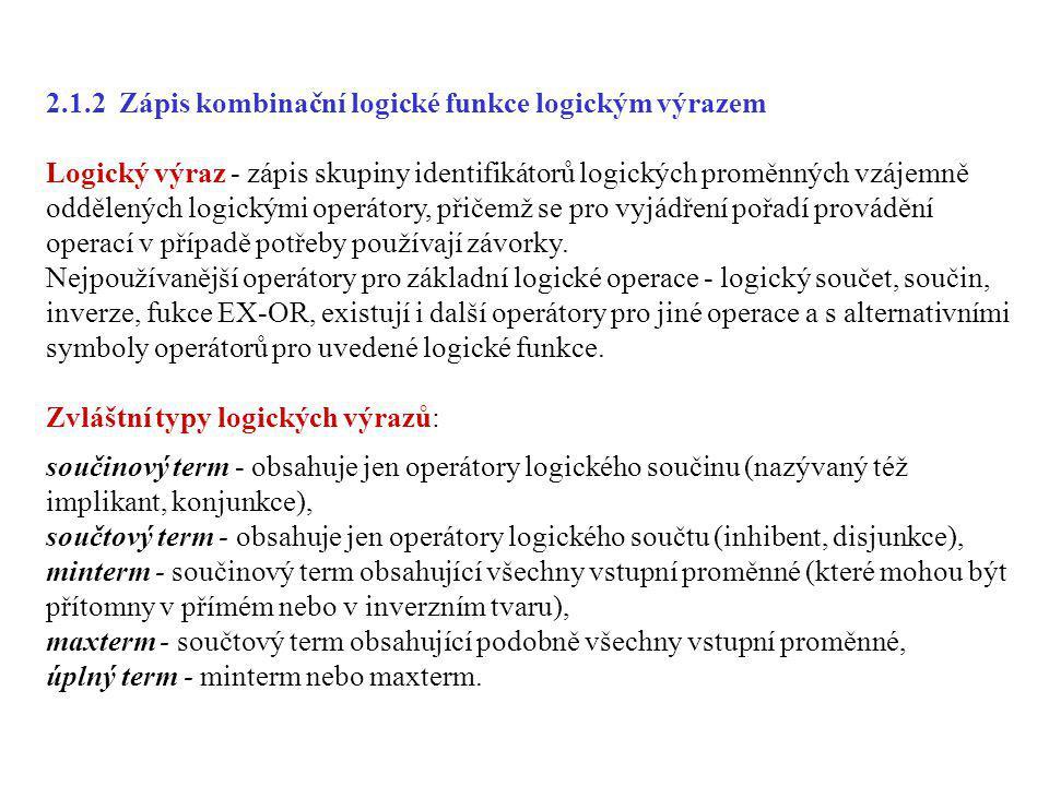 2.1.2 Zápis kombinační logické funkce logickým výrazem Logický výraz - zápis skupiny identifikátorů logických proměnných vzájemně oddělených logickými
