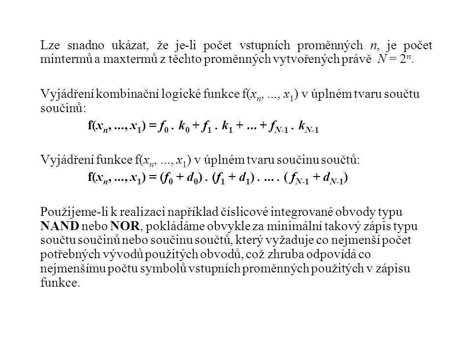 Lze snadno ukázat, že je-li počet vstupních proměnných n, je počet mintermů a maxtermů z těchto proměnných vytvořených právě N = 2 n. Vyjádření kombin
