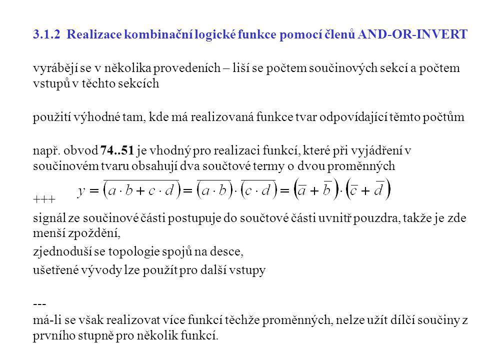 3.1.2 Realizace kombinační logické funkce pomocí členů AND-OR-INVERT vyrábějí se v několika provedeních – liší se počtem součinových sekcí a počtem vs