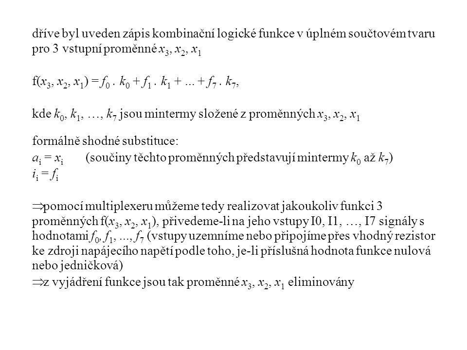 dříve byl uveden zápis kombinační logické funkce v úplném součtovém tvaru pro 3 vstupní proměnné x 3, x 2, x 1 f(x 3, x 2, x 1 ) = f 0. k 0 + f 1. k 1