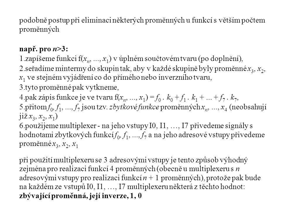 podobně postup při eliminaci některých proměnných u funkcí s větším počtem proměnných např. pro n>3: 1.zapíšeme funkci f(x n,..., x 1 ) v úplném součt
