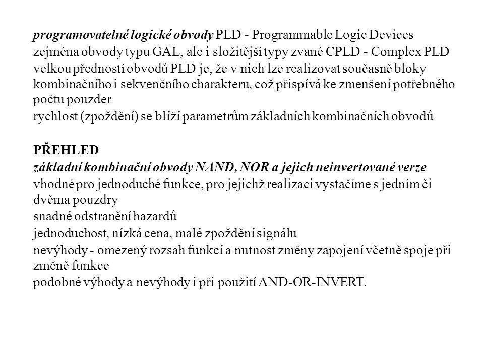 programovatelné logické obvody PLD - Programmable Logic Devices zejména obvody typu GAL, ale i složitější typy zvané CPLD - Complex PLD velkou přednos