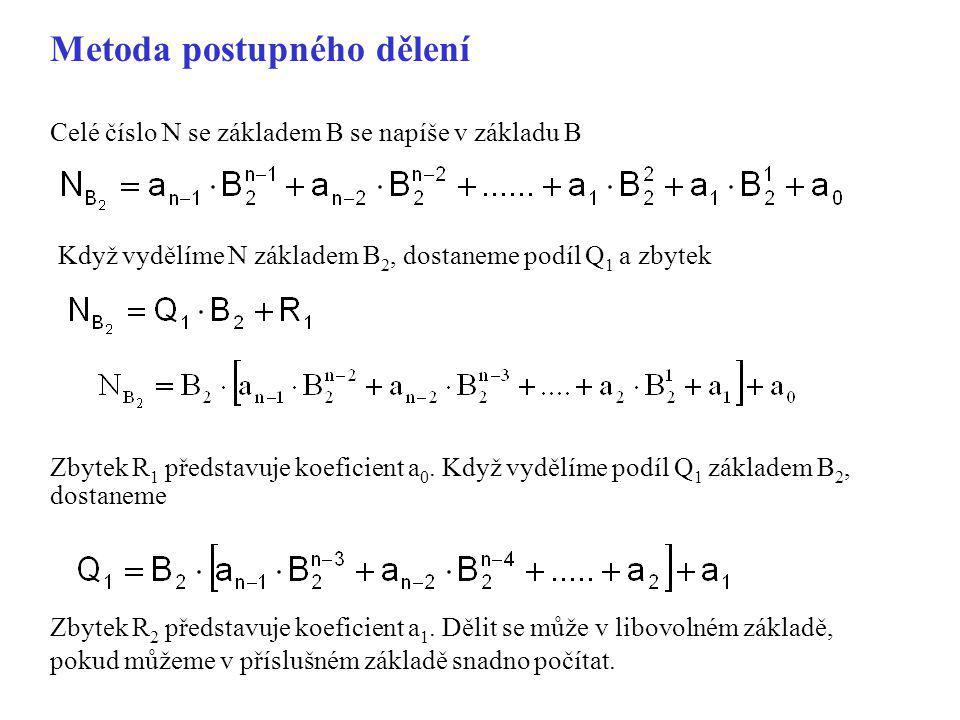 Metoda postupného dělení Celé číslo N se základem B se napíše v základu B Když vydělíme N základem B 2, dostaneme podíl Q 1 a zbytek Zbytek R 1 předst