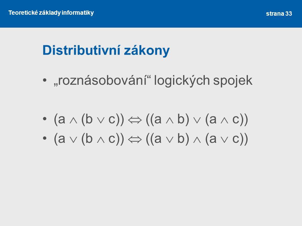 """Teoretické základy informatiky Distributivní zákony """"roznásobování"""" logických spojek (a  (b  c))  ((a  b)  (a  c)) (a  (b  c))  ((a  b)  (a"""