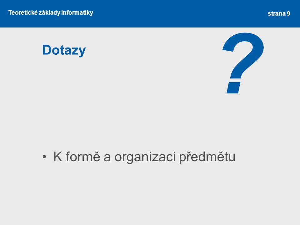 Teoretické základy informatiky Dotazy K formě a organizaci předmětu ? strana 9