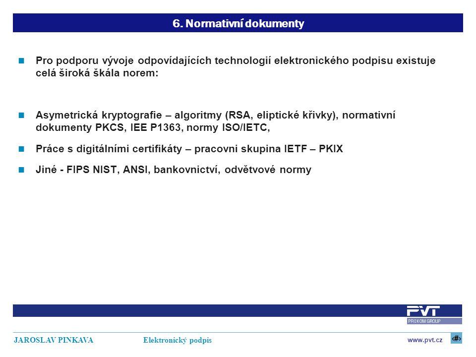 19 www.pvt.cz JAROSLAV PINKAVA Elektronický podpis 6. Normativní dokumenty Pro podporu vývoje odpovídajících technologií elektronického podpisu existu