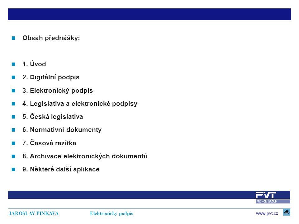 2 www.pvt.cz JAROSLAV PINKAVA Elektronický podpis Obsah přednášky: 1. Úvod 2. Digitální podpis 3. Elektronický podpis 4. Legislativa a elektronické po