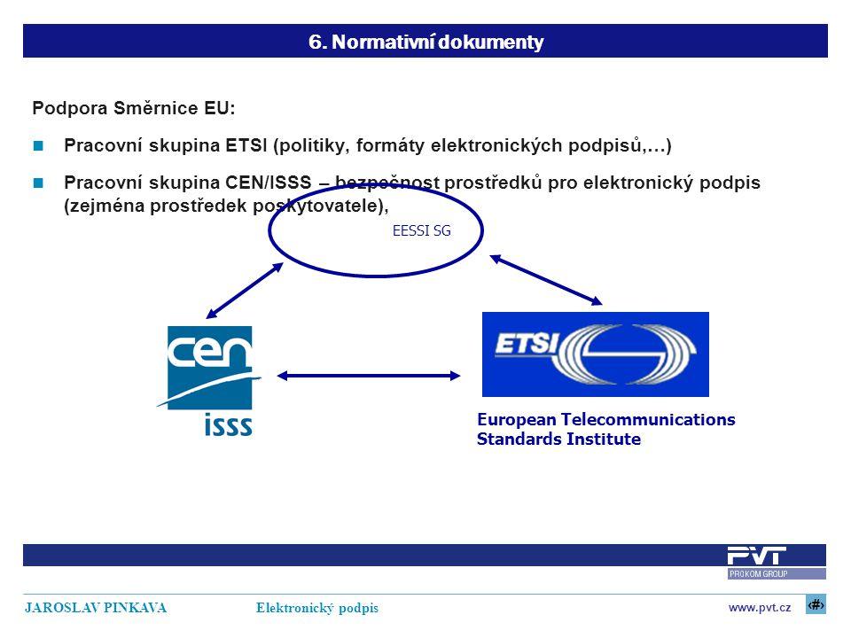 20 www.pvt.cz JAROSLAV PINKAVA Elektronický podpis 6. Normativní dokumenty Podpora Směrnice EU: Pracovní skupina ETSI (politiky, formáty elektronickýc