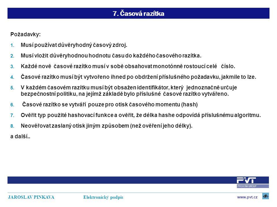 23 www.pvt.cz JAROSLAV PINKAVA Elektronický podpis 7. Časová razítka Požadavky: 1. Musí používat důvěryhodný časový zdroj. 2. Musí vložit důvěryhodnou