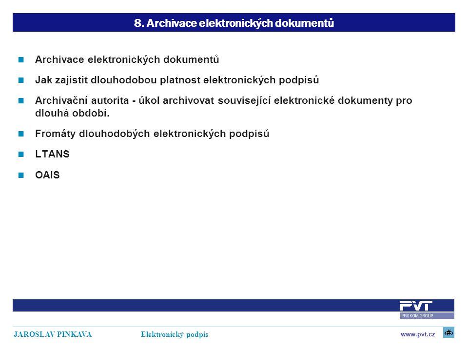 24 www.pvt.cz JAROSLAV PINKAVA Elektronický podpis 8. Archivace elektronických dokumentů Archivace elektronických dokumentů Jak zajistit dlouhodobou p